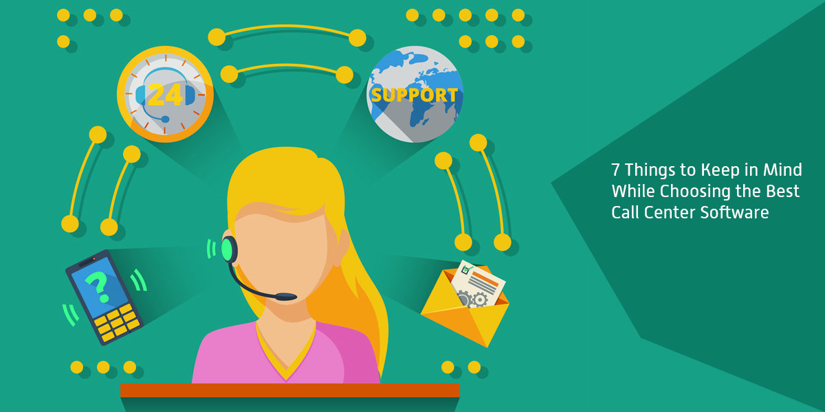 7 Things to Keep in Mind While Choosing the Best Call Center Software