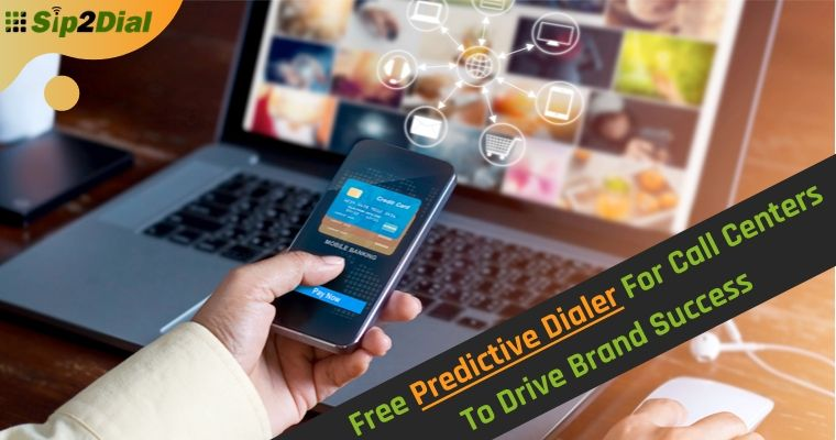 Free Predictive Dialer For Call Centers To Drive Brand Success